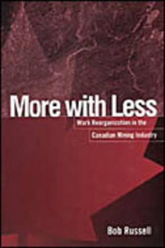 More with Less: Work Reorganization in the Canadian Mining Industry - Studies in Comparative Political Economy and Public Policy (Hardback)