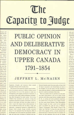 The Capacity To Judge: Public Opinion and Deliberative Democracy in Upper Canada,1791-1854 - Heritage (Hardback)