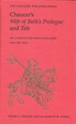 Chaucer's Wife of Bath's Prologue and Tale: An Annotated Bibliography 1900 - 1995 - Chaucer Bibliographies 6 (Hardback)