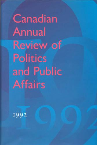 Canadian Annual Review of Politics and Public Affairs: 1992 - Canadian Annual Review of Politics and Public Affairs (Hardback)