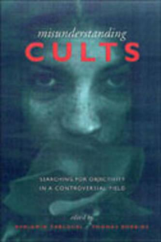 Misunderstanding Cults: Searching for Objectivity in a Controversial Field - Heritage (Hardback)