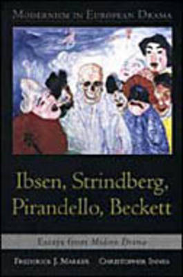 Modernism in European Drama: Ibsen, Strindberg, Pirandello, Beckett: Essays from Modern Drama (Hardback)