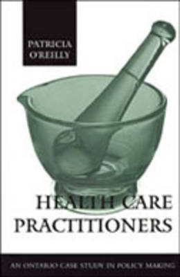 Health Care Practitioners: An Ontario Case Study in Policy Making (Hardback)