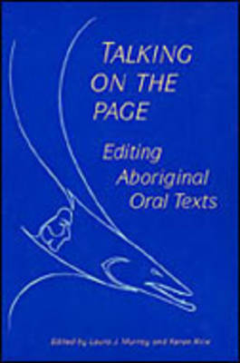 Talking on the Page: Editing Aboriginal Oral Texts (Hardback)