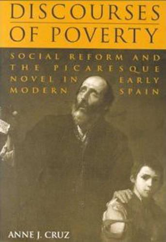 Discourses of Poverty: Social Reform and the Picaresque Novel in Early Modern Spain - University of Toronto Romance Series (Hardback)