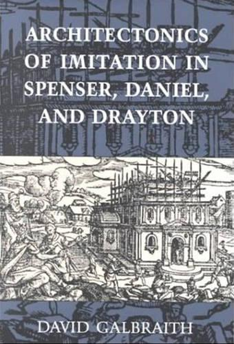 Architectonics of Imitation in Spenser, Daniel, and Drayton (Hardback)