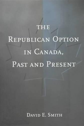 The Republican Option in Canada, Past and Present (Hardback)
