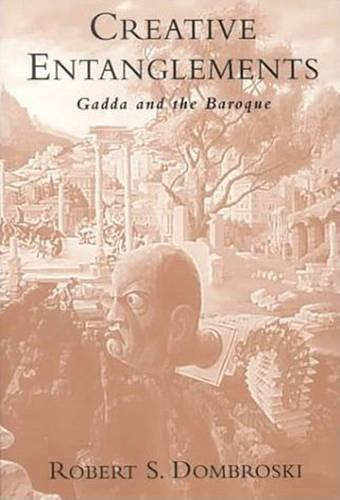 Creative Entanglements: Gadda and the Baroque - Toronto Italian Studies (Hardback)