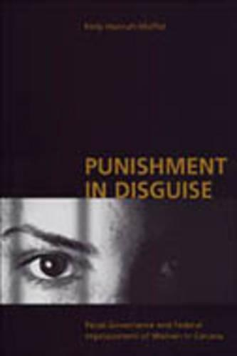 Punishment in Disguise: Penal Governance and Canadian Women's Imprisonment (Hardback)