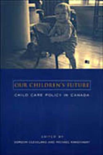 Our Children's Future: Child Care Policy in Canada (Hardback)