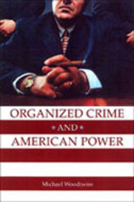 Organized Crime and American Power: A History (Hardback)