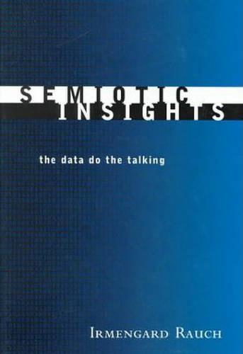 Semiotic Insights: The Data Do the Talking - Toronto Studies in Semiotics and Communication (Hardback)