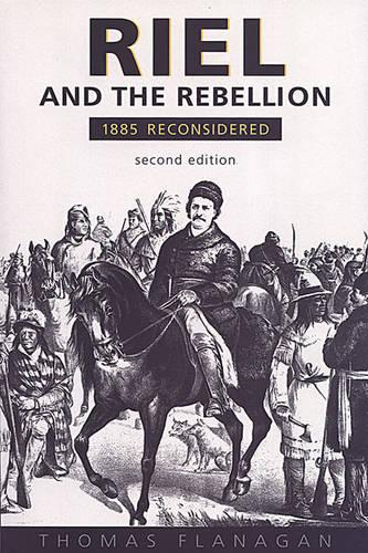 Riel and the Rebellion: 1885 Reconsidered (Hardback)