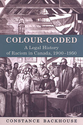 Colour-Coded: A Legal History of Racism in Canada, 1900-1950 - Osgoode Society for Canadian Legal History (Hardback)