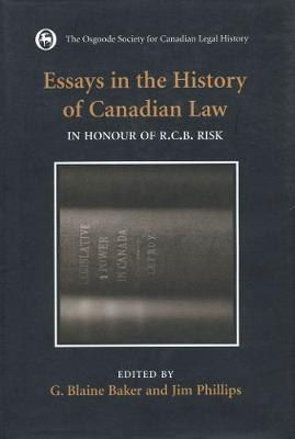 Essays in the History of Canadian Law: In Honour of R.C.B. Risk - Osgoode Society for Canadian Legal History (Hardback)
