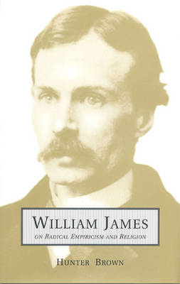 William James on Radical Empiricism and Religion - Toronto Studies in Philosophy (Hardback)