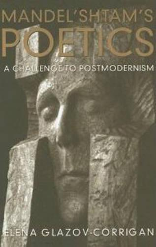 Mandel'shtam's Poetics: A Challenge to Postmodernism (Hardback)