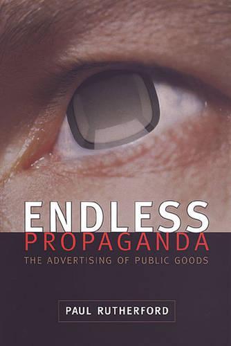 Endless Propaganda: The Advertising of Public Goods (Hardback)