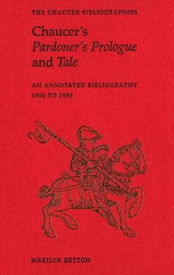 Chaucer's Pardoner's Prologue and Tale: An Annotated Bibliography, 1900-1995 - Chaucer Bibliographies (Hardback)