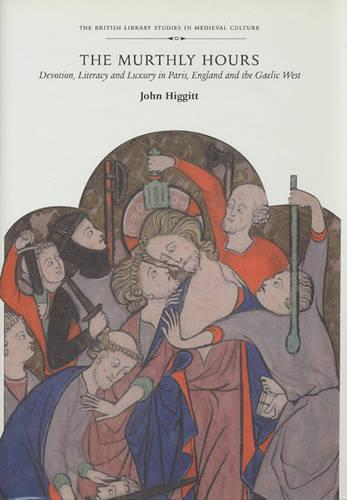 The Murthly Hours: Devotion, Literacy, and Luxury in Paris, England, and the Gaelic West (Hardback)