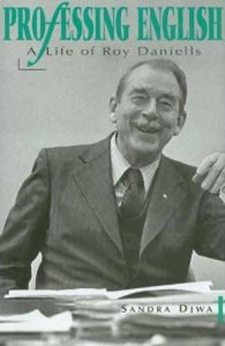 Professing English: A Life of Roy Daniells (Hardback)