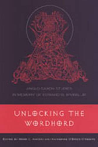 Unlocking the Wordhord: Anglo-Saxon Studies in Memory of Edward B. Irving, Jr. (Hardback)