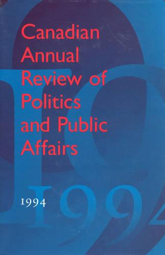 Canadian Annual Review of Politics and Public Affairs: 1994 - Canadian Annual Review of Politics and Public Affairs (Hardback)