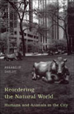 Reordering the Natural World: Humans and Animals in the City (Hardback)