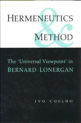 Hermeneutics and Method: The Universal Viewpoint in Bernard Lonergan - Lonergan Studies (Hardback)