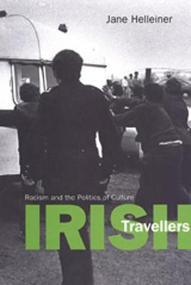 Irish Travellers: Racism and the Politics of Culture - Anthropological Horizons (Hardback)