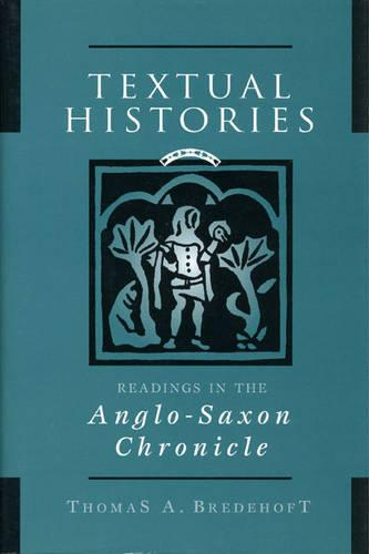 Textual Histories: Readings in the Anglo-Saxon Chronicle (Hardback)