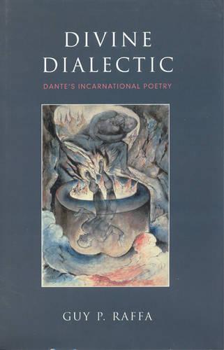 Divine Dialectic: Dante's Incarnational Poetry - Toronto Italian Studies (Hardback)