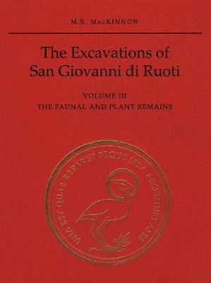 The Excavations of San Giovanni di Ruoti: Volume III: The Faunal and Plant Remains - Excavations of San Giovanni di Ruoti 40 (Hardback)