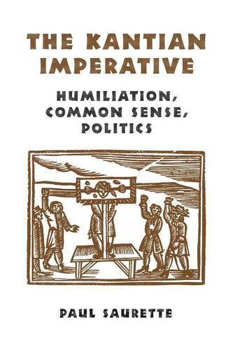 The Kantian Imperative: Humiliation, Common Sense, Politics (Paperback)