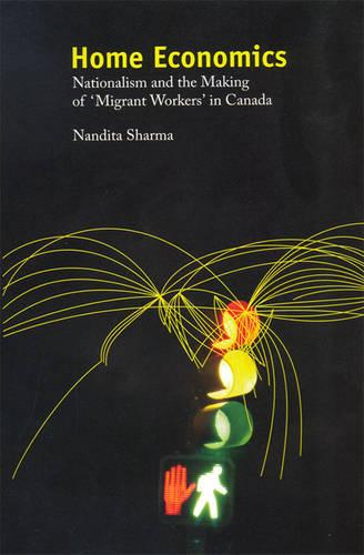 Home Economics: Nationalism and the Making of 'Migrant Workers' in Canada (Paperback)
