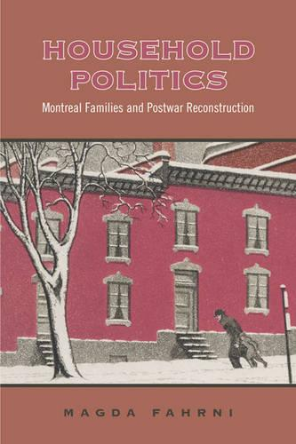 Household Politics: Montreal Families and Postwar Reconstruction - Studies in Gender and History (Paperback)