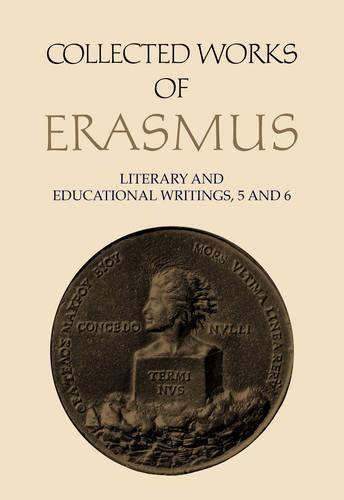Literary and Educational Writings, 5 and 6: Volume 5: Panegyricus / Moria / Julius exclusus / Institutio principis christiani . Querela pacis. Volume 6: Ciceronianus - Collected Works of Erasmus 27-28 (Hardback)