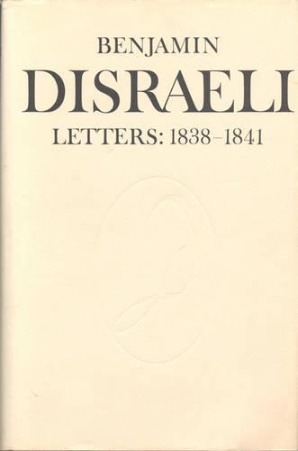 Benjamin Disraeli Letters: 1838-1841, Volume 3 - Letters of Benjamin Disraeli 3 (Hardback)