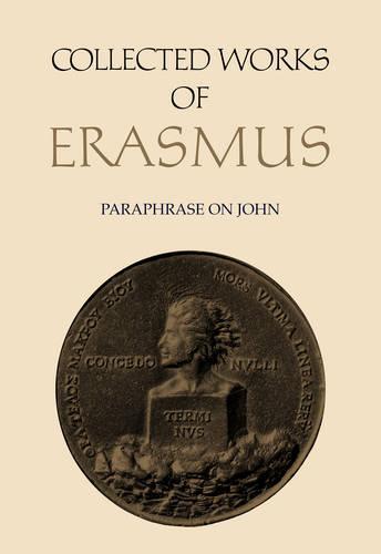 Collected Works of Erasmus: Paraphrase on John, Volume 46 - Collected Works of Erasmus 46 (Hardback)
