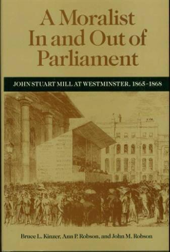 A Moralist In and Out of Parliament: John Stuart Mill at Westminster, 1865-1868 (Hardback)