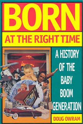 Born at the Right Time: History of the Baby Boom Generation (Hardback)