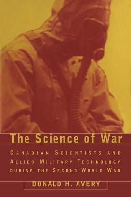 The Science of War: Canadian Scientists and Allied Military Technology during the Second World War (Hardback)