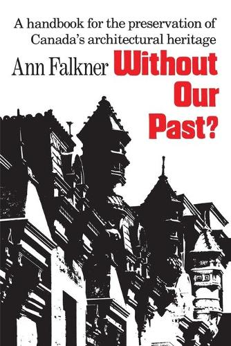 Without Our Past?: Handbook for the Preservation of Canada's Architectural Heritage (Paperback)