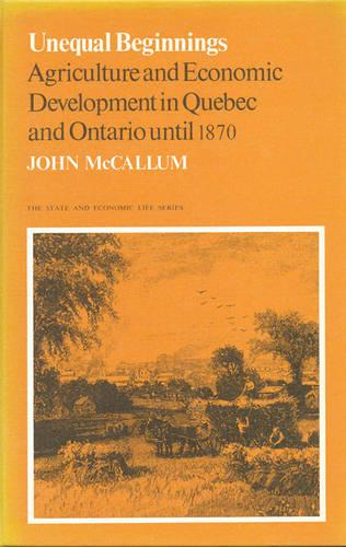 Unequal Beginnings: Agriculture and Economic Development in Quebec and Ontario until 1870 (Paperback)