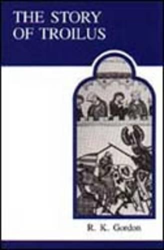 The Story of Troilus - MART: The Medieval Academy Reprints for Teaching 2 (Paperback)