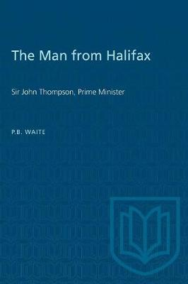 The Man from Halifax: Sir John Thompson, Prime Minister (Paperback)