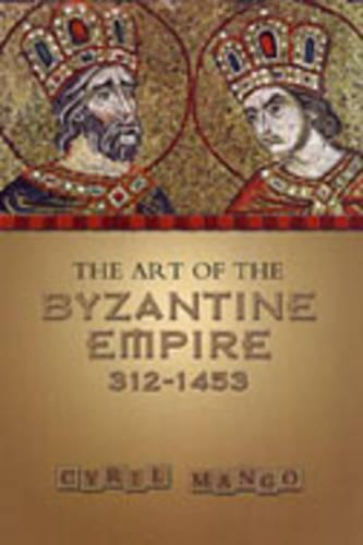 The Art of the Byzantine Empire 312-1453: Sources and Documents - MART: The Medieval Academy Reprints for Teaching 16 (Paperback)