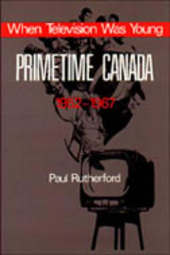When Television was Young: Primetime Canada, 1952-1967 (Paperback)
