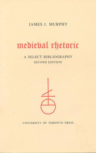 Medieval Rhetoric: A Select Bibliography (Paperback)