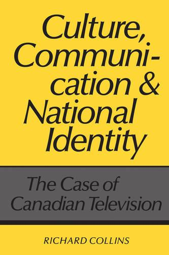 Culture, Communication and National Identity: The Case of Canadian Television (Paperback)